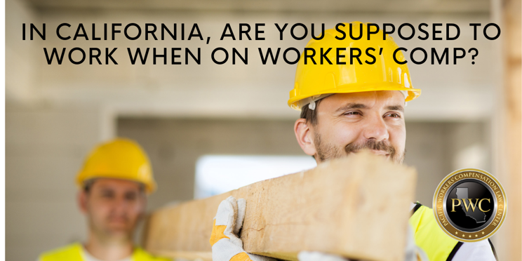 When on workers comp in California, should you work?