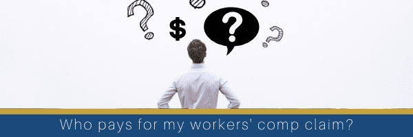 Who pays for workers' comp claims?